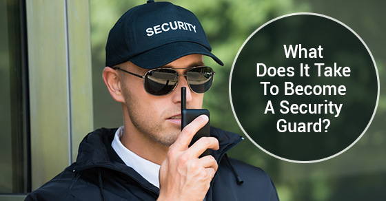 What Does It Take To Become A Security Guard?