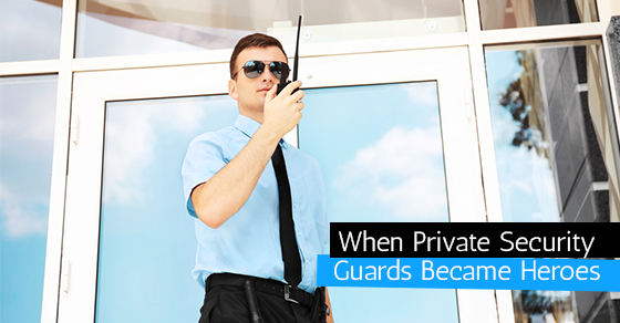 When Private Security Guards Became Heroes