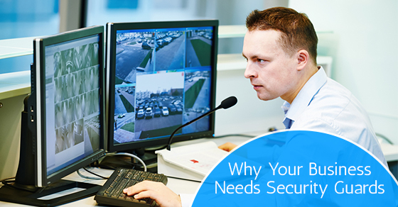 Why Your Business Needs Security Guards